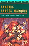 Garcia Marquez, Gabriel: Del Amor Y Otros Demonios / of Love And Other Demons