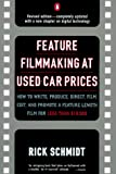 Rick Schmidt: Feature Filmmaking at Used-Car Prices: Revised Edition