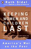 Sidel, Ruth: Keeping Women and Children Last: America's War on the Poor