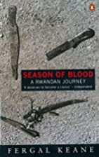 Season of Blood: A Rwandan Journey by Fergal…
