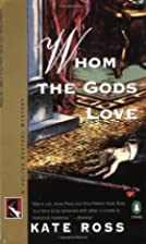 Whom the Gods Love by Kate Ross
