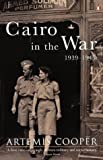 Cooper, Artemis: Cairo in the War, 1939-1945