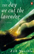 The Day We Cut the Lavender by Jill Neville