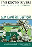 Lawrence-Lightfoot, Sara: I'Ve Known Rivers: Lives of Loss and Liberation