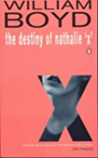 The Destiny of Nathalie X by William Boyd