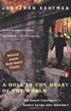 Kaufman, Jonathan: A Hole in the Heart of the World: The Jewish Experience in Eastern Europe after World War II