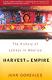 Gonzalez, Juan: Harvest of Empire: A History of Latinos in America