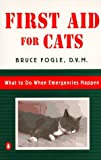Fogle, Bruce: First Aid for Cats: What to Do When Emergencies Happen