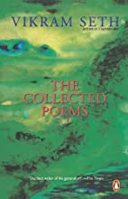 The Collected Poems by Vikram Seth