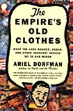 Ariel Dorfman: The Empire's Old Clothes: What the Lone Ranger, Babar, and Other Innocent Heroes Do to Our Minds