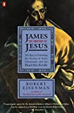 Eisenman, Robert: James the Brother of Jesus: The Key to Unlocking the Secrets of Early Christianity and the Dead Sea Scrolls