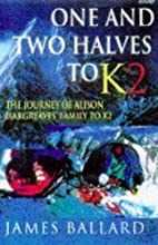 One and Two Halves to K2 (BBC Books) by Jim…