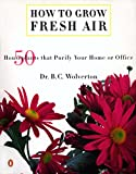 Wolverton, B. C.: How to Grow Fresh Air: 50 Houseplants That Purify Your Home or Office