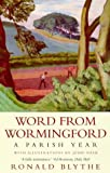 Blythe, Ronald: Word From Wormingford a Parish Year