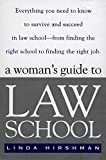 Hirshman, Linda: A Woman&#39;s Guide to Law School: Everything You Need to Know to Survive and Succeed in Law School - From Finding the Right School to Finding the Right Job