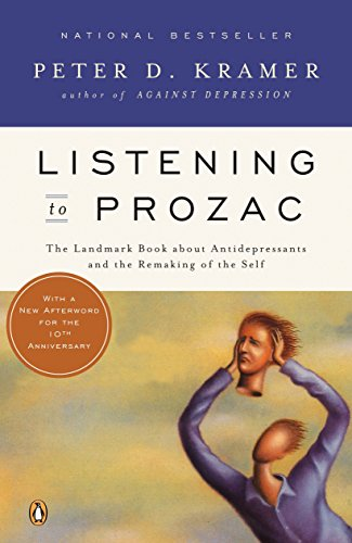 listening-to-prozac-the-landmark-book-about-antidepressants-and-the-remaking-of-the-self-revised-edition