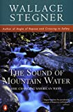 Stegner, Wallace: The Sound of Mountain Water