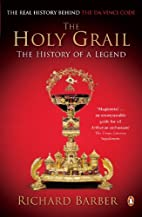 The Holy Grail: The History of a Legend by…