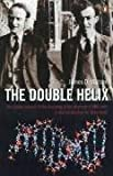 Watson, James D.: The Double Helix: A Personal Account of the Discovery of the Structure of DNA