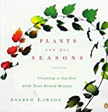 Lawson, Andrew: Plants for All Seasons: Creating a Garden With Year-Round Beauty