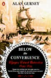 Gurney, Alan: Below the Convergence: Voyages Toward Antarctica 1699-1839