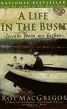 A Life in the Bush : Lessons from My Father…
