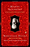 Davies, Robertson: Happy Alchemy: On the Pleasures of Music and the Theatre