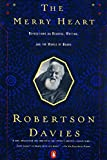 Davies, Robertson: The Merry Heart: Reflections on Reading, Writing, and the World of Books