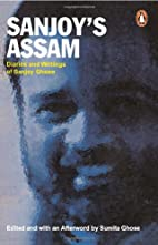 Sanjoy's Assam; Diaries and Writings of…