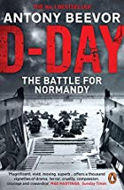 D-Day: The Battle for Normandy by Antony&hellip;