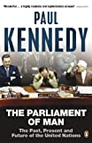 Kennedy, Paul M.: The Parliament of Man: The United Nations and the Quest for World Government