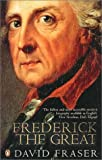 Fraser, David: Frederick the Great: King of Prussia