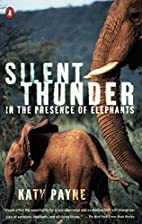 Silent Thunder: In the Presence of Elephants…