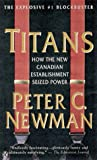 Newman, Peter C.: Titans : How the New Canadian Establishment Seized Power