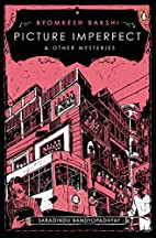 Picture Imperfect and Other Byomkesh Bakshi…