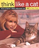 Johnson-Bennett, Pam: Think Like a Cat: How to Raise a Well-Adjusted Cat--Not a Sour Puss