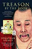 Spence, Jonathan D.: Treason by the Book: Traitors, Conspirators and Guardians of an Emperor