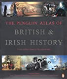 Simon Halle: The Penguin Atlas of British and Irish History : From Earliest Times to the Present Day