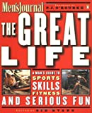 Men's Journal Staff: The Great Life: A Man's Guide to Sports, Skills, Fitness and Serious Fun