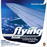 Blatner, David: The Flying Book: Everything You've Ever Wondered about Flying on Airlines