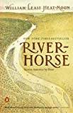 Heat Moon, William Least: River Horse: The Logbook of a Boat Across America