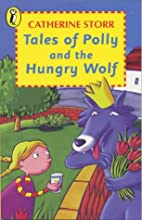 Tales of Polly and the Hungry Wolf by…
