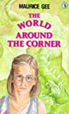 Gee, Maurice: The World Around the Corner (Puffin Books)
