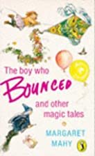 The Boy Who Bounced and Other Magic Tales…