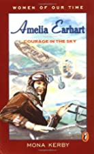 Amelia Earhart: Courage in the Sky by Mona…
