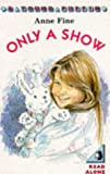 Anne Fine: Only a Show (Young Puffin Books)
