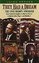 They Had a Dream: The Civil Rights Struggle…