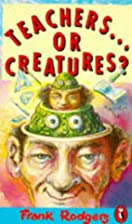 Teachers...or Creatures? by Frank Rodgers