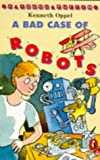 Oppel, Kenneth: A Bad Case of Robots (Young Puffin Story Books)