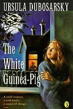 The White Guinea Pig by Ursula Dubosarsky
